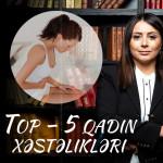 Azərbaycan qadınlarında Top - 5 ginekoloji xəstəliklər